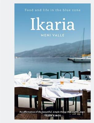 Ikaria: Food and life in the blue zone by Meni Valle