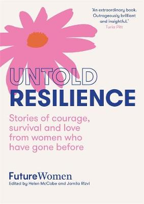 Untold Resilience: Stories of courage, survival and love from women who have gone before book