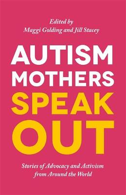 Autism Mothers Speak Out by Margaret Golding