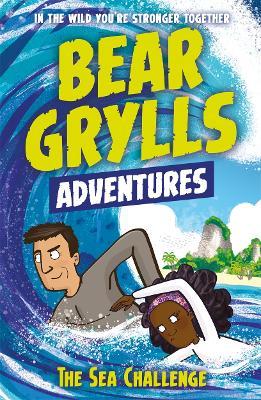 A Bear Grylls Adventure 4: The Sea Challenge by Bear Grylls