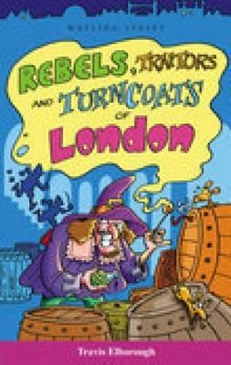 Rebels, Traitors Amd Turncoats of London by Travis Elborough