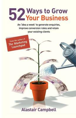 52 Ways to Grow Your Business by Alastair Campbell