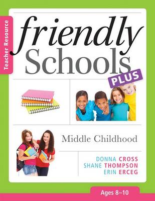 Friendly Schools Plus: Middle Childhood by Donna Cross