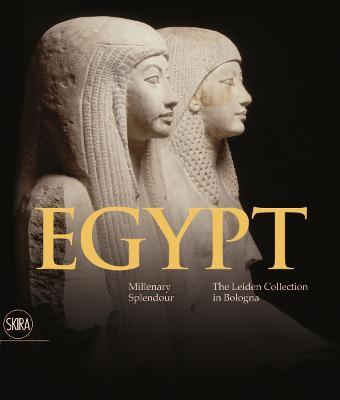 Egypt: Millenary Splendour: The Leiden Collection in Bologna by Daniela Picchi