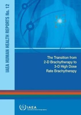 transition from 2-D Brachytherapy to 3-D High Dose Rate Brachytherapy by International Atomic Energy Agency