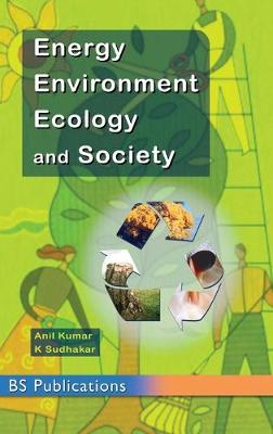 Energy, Environment, Ecology and Society by Anil Kumar