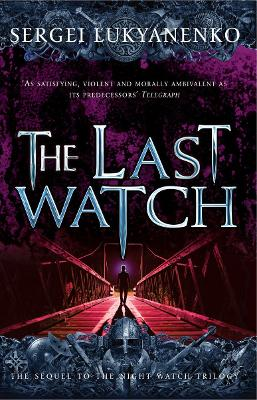 The Last Watch: (Night Watch 4) by Sergei Lukyanenko