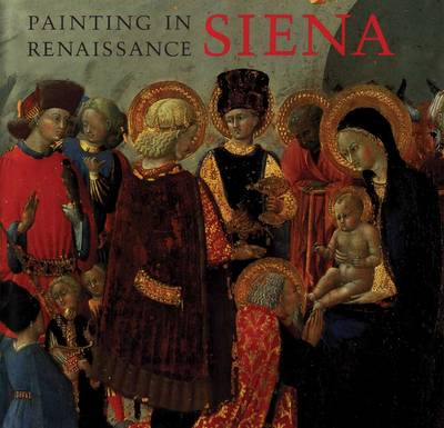Painting in Renaissance Siena, 1420-1500 by Laurence Kanter