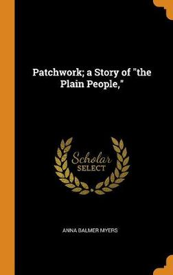 Patchwork; A Story of the Plain People, by Anna Balmer Myers