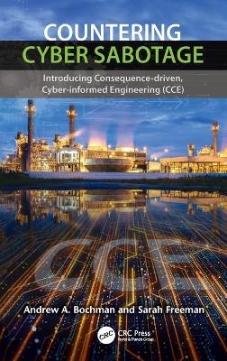 Countering Cyber Sabotage: Introducing Consequence-Driven, Cyber-Informed Engineering (CCE) book