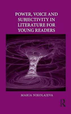 Power, Voice and Subjectivity in Literature for Young Readers by Maria Nikolajeva