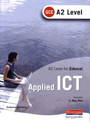 A2 Level GCE Applied ICT for Edexcel by K. Mary Reid