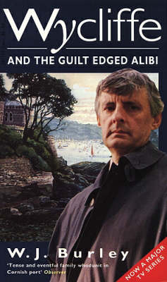 Wycliffe and the Guilt Edged Alibi by W. J. Burley