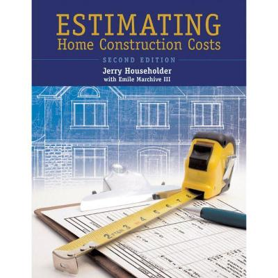 Estimating Home Construction Costs by Jerry Householder
