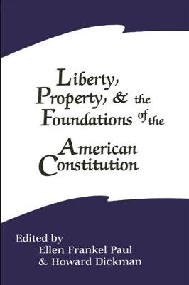Liberty, Property, and the Foundations of the American Constitution by Ellen Frankel Paul
