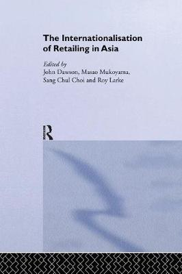 The The Internationalisation of Retailing in Asia by Sang Chul Choi