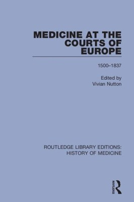 Medicine at the Courts of Europe: 1500-1837 book