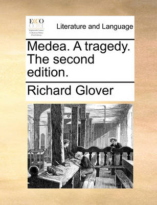 Medea. a Tragedy. the Second Edition. by Richard Glover