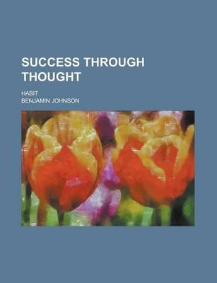 Success Through Thought; Habit by Benjamin Johnson