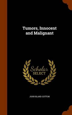 Tumors, Innocent and Malignant by John Bland-Sutton