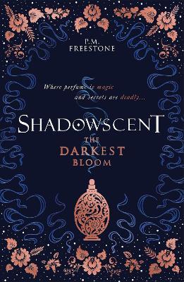 Shadowscent: The Darkest Bloom by P M Freestone