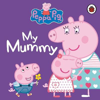 Peppa Pig: My Mummy by Peppa Pig