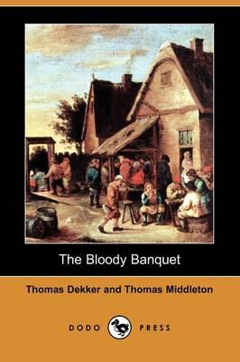 The Bloody Banquet (Dodo Press) by Thomas Dekker