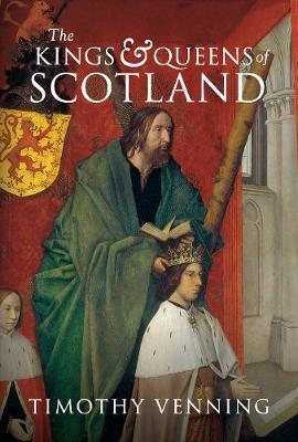 The Kings & Queens of Scotland by Timothy Venning