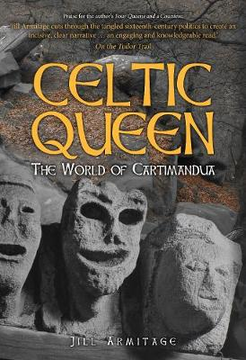 Celtic Queen: The World of Cartimandua by Jill Armitage