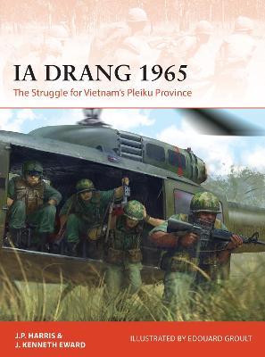 Ia Drang 1965: The Struggle for Vietnam's Pleiku Province by J. P. Harris