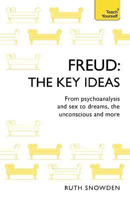 Freud: The Key Ideas by Ruth Snowden