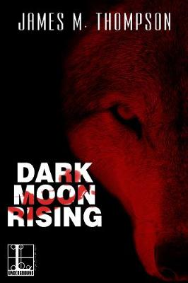Dark Moon Rising by James M Thompson