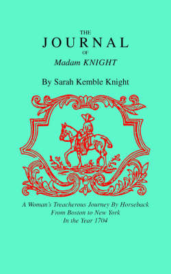 The Journal of Madame Knight by Sarah Kemble Knight