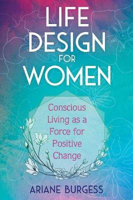 Life Design for Women: Conscious Living as a Force for Positive Change book