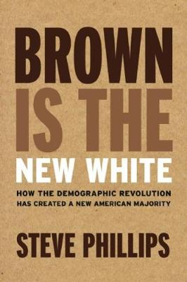 Brown Is The New White by Steve Phillips
