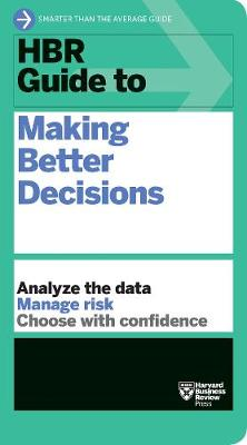 HBR Guide to Making Better Decisions by Harvard Business Review