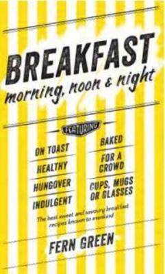Breakfast: Morning, Noon and Night by Fern Green