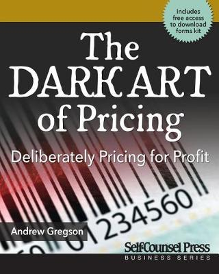 The Dark Art of Pricing: Deliberately Pricing for Profit by Andrew Gregson
