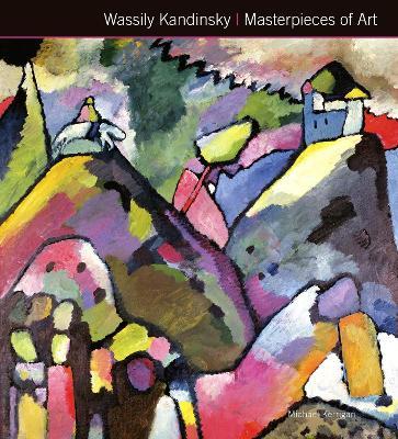 Wassily Kandinsky Masterpieces of Art by Michael Kerrigan