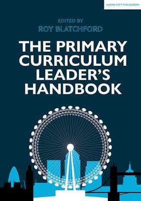 The Primary Curriculum Leader's Handbook by Roy Blatchford