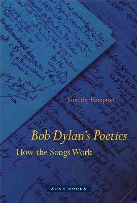 Bob Dylan's Poetics: How the Songs Work by Timothy Hampton