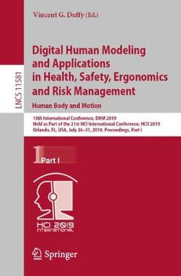 Digital Human Modeling and Applications in Health, Safety, Ergonomics and Risk Management. Human Body and Motion: 10th International Conference, DHM 2019, Held as Part of the 21st HCI International Conference, HCII 2019, Orlando, FL, USA, July 26-31, 2019, Proceedings, Part I by Vincent G. Duffy