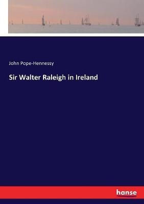 Sir Walter Raleigh in Ireland by John Pope-Hennessy