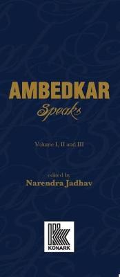 Ambedkar Speaks by Narendra Jadhav