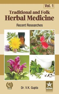 Traditional and Folk Herbal Medicine: Recent Researches Vol 1 by Dr Vijay Kumar Gupta