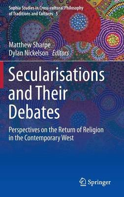 Secularisations and Their Debates by Matthew Sharpe