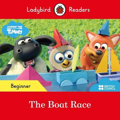 Ladybird Readers Beginner Level - Timmy Time: The Boat Race (ELT Graded Reader) book