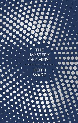 The Mystery of Christ by Keith Ward