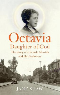Octavia, Daughter of God: The Story of a Female Messiah and Her Followers by Jane Shaw