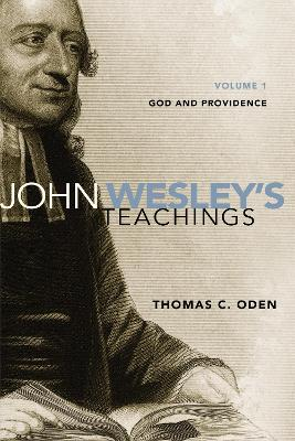 John Wesley's Teachings John Wesley's Teachings, Volume 1 God and Providence v. 1 by Thomas C. Oden